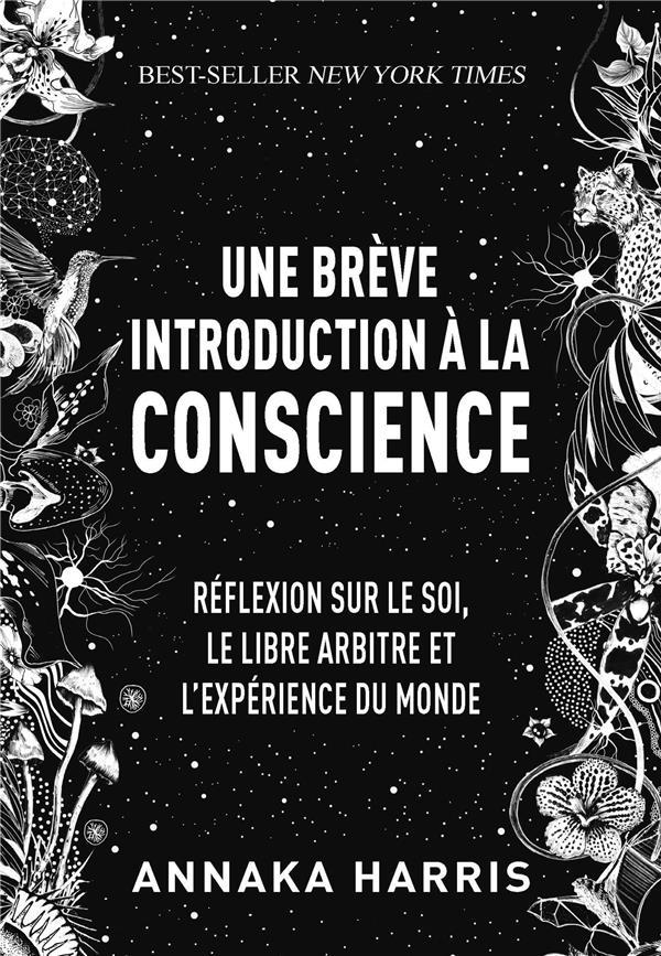 UNE BREVE INTRODUCTION A LA CONSCIENCE - REFLEXION SUR LE SOI, LE LIBRE-ARBITRE ET L'EXPERIENCE DU M