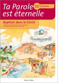 TA PAROLE EST ETERNELLE BAPTISES DANS LE CHRIST PREMIERE ANN