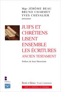 JUIFS ET CHRETIENS LISENT ENSEMBLE LES ECRITURES - ANCIEN TESTAMENT