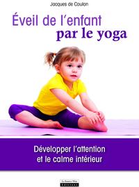 EVEIL DE L'ENFANT PAR LE YOGA. DEVELOPPER L'ATTENTION ET LE CALME INTERIEUR