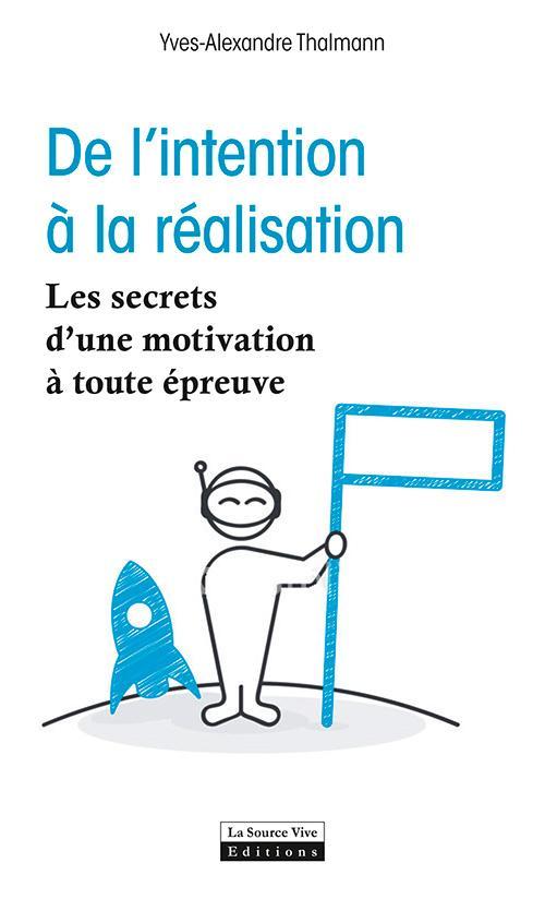 DE L'INTENTION A LA REALISATION. LES SECRETS D'UNE MOTIVATION A TOUTE EPREUVE
