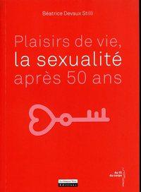 PLAISIRS DE VIE, LA SEXUALITE APRES 50 ANS