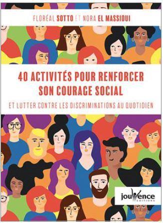 40 ACTIVITES POUR RENFORCER SON COURAGE SOCIAL - AGIR CONTRE LES PREJUGES ET DISCRIMINATIONS AU QUOT