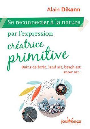 SE RECONNECTER A LA NATURE PAR L'EXPRESSION CREATRICE PRIMITIVE