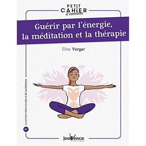 GUERIR PAR L'ENERGIE, LA MEDITATION ET LA THERAPIE