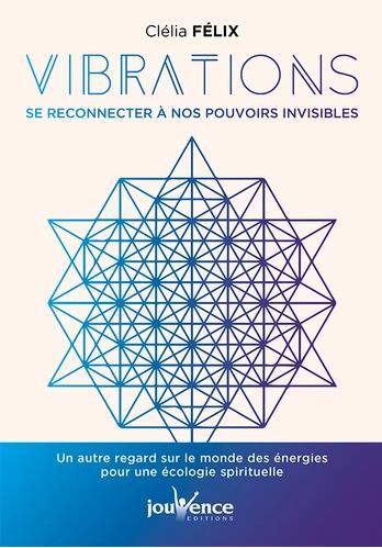 VIBRATIONS : SE RECONNECTER A NOS POUVOIRS INVISIBLES