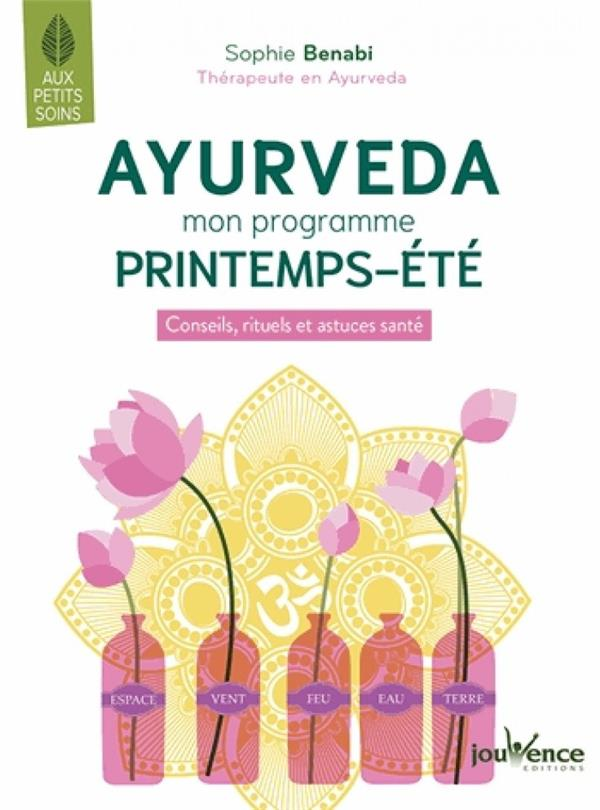AYURVEDA MON PROGRAMME PRINTEMPS-ETE - CONSEILS, RITUELS ET ASTUCES SANTE