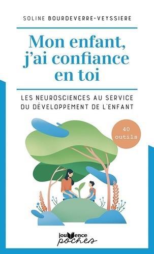 MON ENFANT, J'AI CONFIANCE EN TOI - LES NEUROSCIENCES AU SERVICE DU DEVELOPPEMENT DE L'ENFANT ET DU