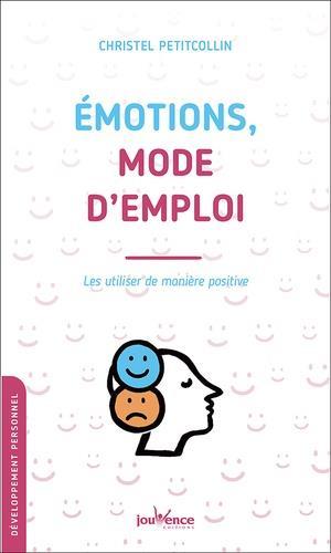 EMOTIONS, MODE D'EMPLOI - LES UTILISER DE MANIERE POSITIVE