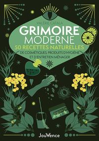 GRIMOIRE MODERNE : 50 RECETTES NATURELLES - COSMETIQUES, PRODUITS D HYGIENE ET D ENTRETIEN MENAGER