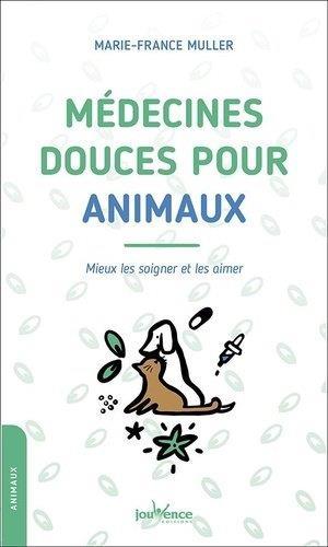 MEDECINES DOUCES POUR ANIMAUX - MIEUX LES SOIGNER ET LES AIMER