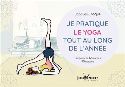 JE PRATIQUE LE YOGA TOUT AU LONG DE L'ANNEE - 130 POSTURES, 12 SEANCES, 90 CITATIONS