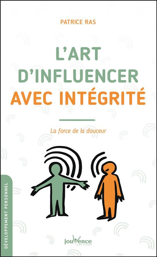 L'ART D'INFLUENCER AVEC INTEGRITE - LA FORCE DE LA DOUCEUR