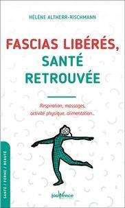 FASCIAS LIBERES, SANTE RETROUVEE - RESPIRATION, MASSAGES, ACTIVITE PHYSIQUE, ALIMENTATION