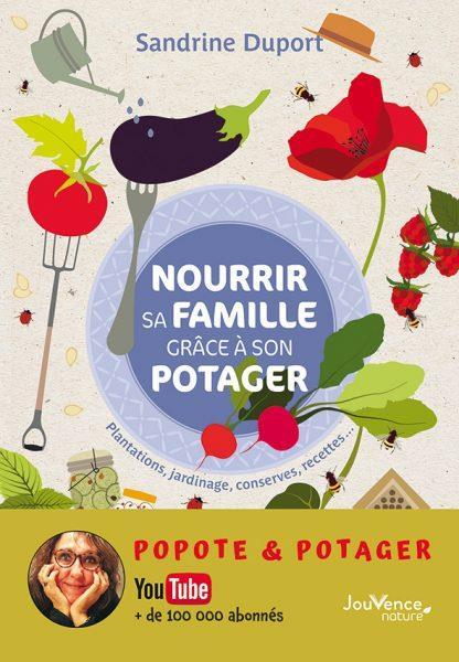 NOURRIR SA FAMILLE GRACE A SON POTAGER - PLANTATIONS, JARDINAGE, CONSERVES, RECETTES...