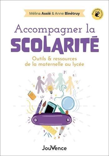 ACCOMPAGNER LA SCOLARITE - OUTILS ET RESSOURCES DE LA MATERNELLE AU LYCEE