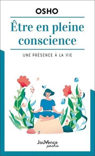 ETRE EN PLEINE CONSCIENCE - UNE PRESENCE A LA VIE