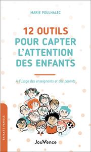 12 OUTILS POUR CAPTER L'ATTENTION DES ENFANTS - A L'USAGE DES ENSEIGNANTS ET DES PARENTS