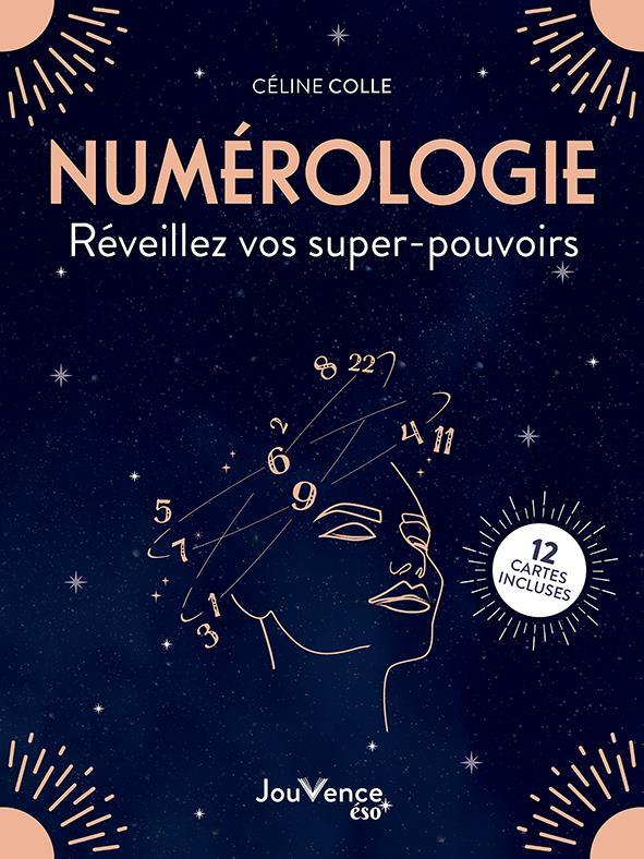 NUMEROLOGIE. REVEILLEZ VOS SUPERS-POUVOIRS - 12 CARTES INCLUSES