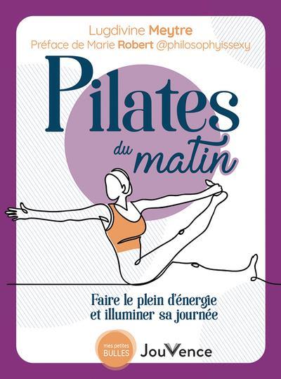 PILATES DU MATIN - FAIRE LE PLEIN D'ENERGIE ET ILLUMINER SA JOURNEE