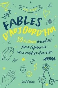 FABLES D'AUJOURD'HUI - 30 HISTOIRES A MEDITER POUR S'EPANOUIR SANS OUBLIER D'EN RIRE