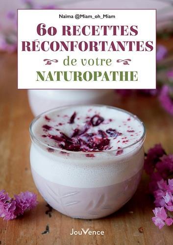60 RECETTES RECONFORTANTES DE VOTRE NATUROPATHE