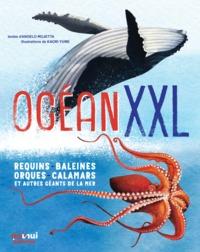 OCEAN XXL REQUINS, BALEINES, ORQUES, CALAMARS ET AUTRES GEANTS DE LA MER