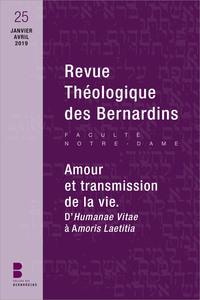 REVUE THEOLOGIQUE DES BERNARDINS N 25 - AMOUR ET TRANSMISSION DE LA VIE. D'HUMANAE VITAE A AMORIS LA