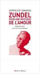 ZUNDEL : POUR UNE MYSTIQUE DE L'AMOUR - BALBUTIEMENTS SOUS FORME DE DIALOGUES
