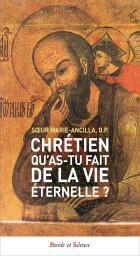 CHRETIEN, QU'AS-TU FAIT DE LA VIE ETERNELLE ? - LECTURE SPIRITUELLE DE LA PREMIERE LETTRE DE SAINT J