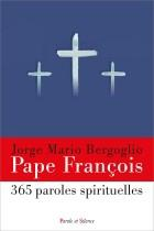 365 PAROLES SPIRITUELLES DU PAPE FRANCOIS