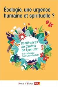 ECOLOGIE, UNE URGENCE HUMAINE ET SPIRITUELLE ? - CONFERENCES DE CAREME 2021 DE LYON