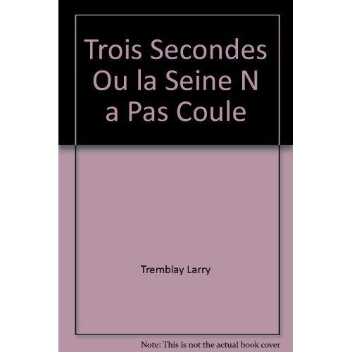 TROIS SECONDES OU LA SEINE N A PAS COULE