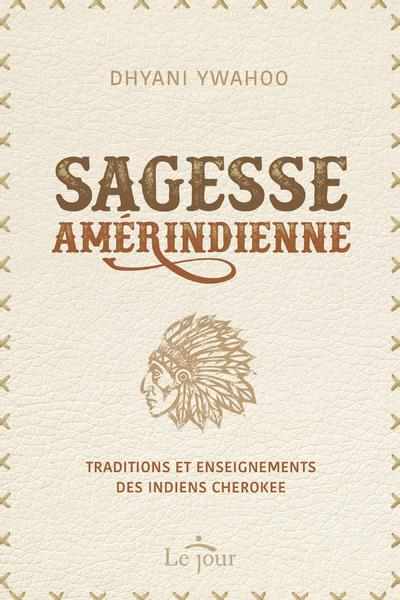 SAGESSE AMERINDIENNE - TRADITIONS ET ENSEIGNEMENTS DES INDIENS CHEROKEE