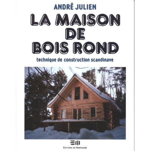 LA MAISON DE BOIS ROND - TECHNIQUE DE CONSTRUCTION SCANDINAVE