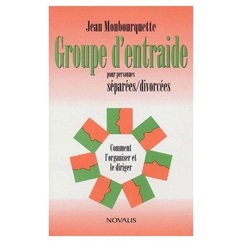 GROUPE D'ENTRAIDE POUR PERSONNES SEPAREES-DIVORCEES - COMMENT L'ORGANISER ET LE DIRIGER