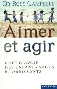 AIMER ET AGIR - L'ART D'AVOIR DES ENFANTS SAGES ET OBEISSANTS