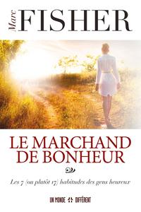 LE MARCHAND DE BONHEUR - LES 7 (OU PLUTOT 17) HABITUDES DES GENS HEUREUX