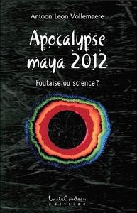 APOCALYPSE MAYA 2012 - FOUTAISE OU SCIENCE ?