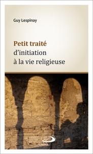 PETIT TRAITE D'INITIATION A LA VIE RELIGIEUSE