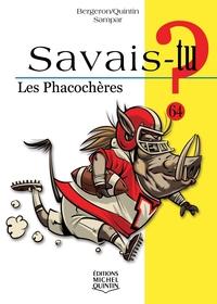 SAVAIS-TU ? - LES PHACOCHERES