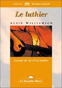 LUTHIER - LECONS DE VIE D'UN MAITRE