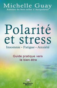 POLARITE ET STRESS - INSOMNIE, FATIGUE, ANXIETE - GUIDE PRATIQUE VERS LE BIEN-ETRE