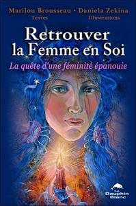 RETROUVER LA FEMME EN SOI - LA QUETE D'UNE FEMINITE EPANOUIE
