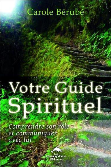 VOTRE GUIDE SPIRITUEL - COMPRENDRE SON ROLE ET COMMUNIQUER AVEC LUI