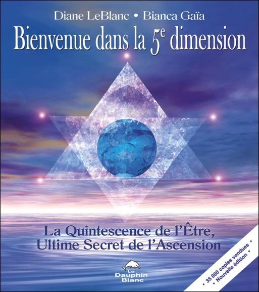 BIENVENUE DANS LA 5E DIMENSION - LA QUINTESSENCE DE L'ETRE, ULTIME SECRET DE L'ASCENSION
