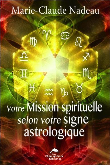 VOTRE MISSION SPIRITUELLE SELON VOTRE SIGNE ASTROLOGIQUE