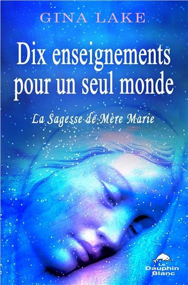 DIX ENSEIGNEMENTS POUR UN SEUL MONDE - LA SAGESSE DE MERE MARIE