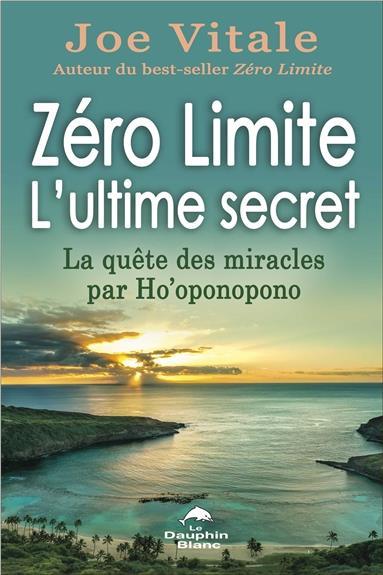 ZERO LIMITE - L'ULTIME SECRET - LA QUETE DES MIRACLES PAR HO'OPONOPONO