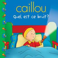 CAILLOU QUEL EST CE BRUIT ?